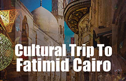 Cultural Trip to Fatimid Cairo
